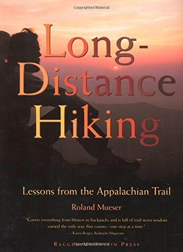Long-Distance Hiking: Lessons from the Appalachian Trail by Roland Mueser (1997-11-22)