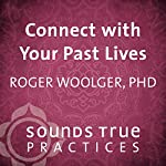 Connect with Your Past Lives | Roger Woolger