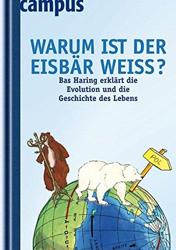 Warum ist der Eisbär weiß?: Bas Haring erklärt die Evolution und die Geschichte des Lebens