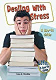 Dealing with Stress: A How-To Guide (Lifea How-To Guide)