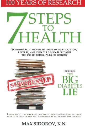 7 Steps to Health: Scientifically proven methods to help you stop, reverse, and even cure disease without the use of dru