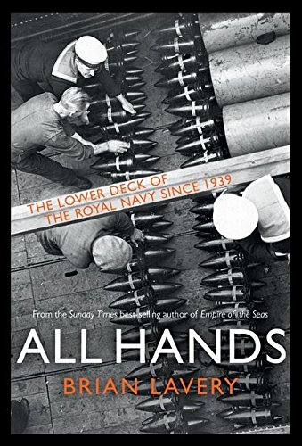 All Hands: The Lower Deck of the Royal Navy, 1939 to the Present Day