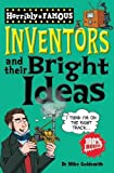 Inventors and Their Bright Ideas (Horribly Famous)