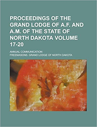 Book Proceedings of the Grand Lodge of A.F. and A.M. of the State of North Dakota: Annual Communication Volume 17-20