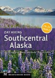 Day Hiking Southcentral Alaska: Anchorage Area, Kenai Peninsula, Mat-Su Valley