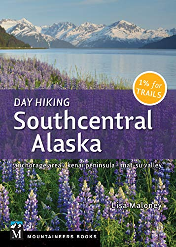 Pdf Outdoors Day Hiking Southcentral Alaska: Anchorage Area, Kenai Peninsula, Mat-Su Valley