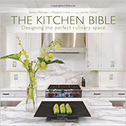 Elegant The Kitchen Bible: Designing The Perfect Culinary Space: Barbara Ballinger,  Margaret Crane, Jennifer Gilmer: 9781864705515: Amazon.com: Books