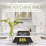 Kitchen Renovations The Kitchen Bible: Designing the Perfect Culinary Space