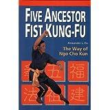 Five Ancestor Fist Kung Fu: The Way of Ngo Cho Kun