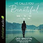 He Calls You Beautiful: Hearing the Voice of Jesus in the Song of Songs | Dee Brestin