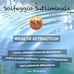 Wealth Attraction - Create Unlimited Financial Abundance: Chakra Guided Meditation, Solfeggio Tones & Subliminal Affirmations | Solfeggio Subliminals