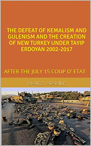 THE DEFEAT OF KEMALISM AND GULENISM AND THE CREATION OF NEW TURKEY UNDER TAYIP ERDOYAN 2002-2017: AFTER THE JULY 15 COUP D' ETAT