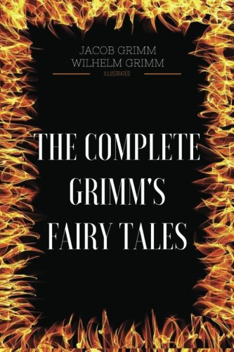 The Complete Grimm's Fairy Tales: By Jacob Grimm - Illustrated pdf