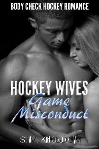 Hockey Wives Game Misconduct: Body Check Romance Sports Fiction: Power Play, Face Off, Goalie Interference, Romantic Box Set Collection (Ice Hockey Player Bad Boy Hat Trick Series) (Volume 2) (Game Misconduct)