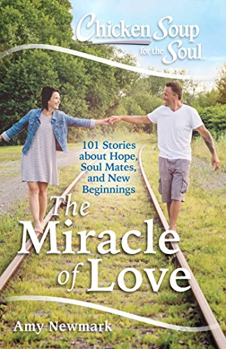 book cover - Chicken Soup for the Soul: The Miracle of Love: 101 Stories about Hope... - Amy Newmark