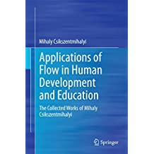 Applications of Flow in Human Development and Education: The Collected Works of Mihaly Csikszentmihalyi