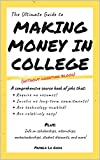 The Ultimate Guide to Making Money in College: (Without Donating Blood) (2020-2021)