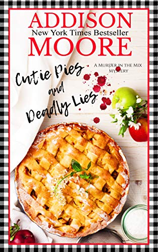 Cutie Pies and Deadly Lies: A Cozy Mystery (MURDER IN THE MIX Book 1) by [Moore, Addison]