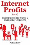 INTERNET PROFITS (2016): BLOGGING FOR BEGINNERS & FIVERR SIMPLE SECRETS (2 in 1 home based business bundle)