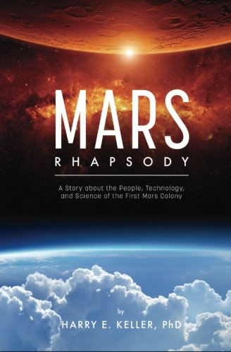 Martian Rhapsody: A Story about the People, Technology, and Science of the First Mars Colony