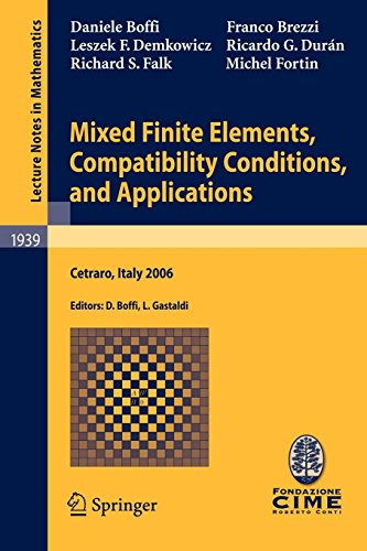 Mixed Finite Elements, Compatibility Conditions, and Applications: Lectures given at the C.I.M.E. Summer School held in Cetraro, Italy, June 26 - July 1, 2006 (Lecture Notes in Mathematics)