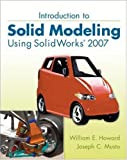 Introduction to Solid Modeling Using SolidWorks 2007, William E. Howard and Joseph C. Musto, 0077216075
