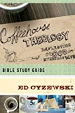 Coffeehouse Theology Bible Study Guide: Reflecting on God in Everyday Life