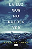 Image of La luz que no puedes ver / All the Light We Cannot See (Spanish Edition)