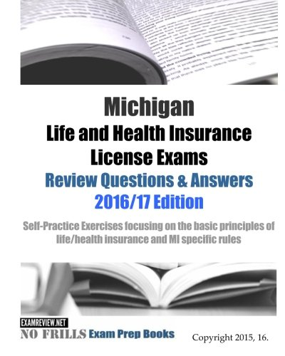 Download Michigan Life and Health Insurance License Exams Review Questions & Answers 2016/17 Edition: Self-Practice Exercises focusing on the basic principles of life/health insurance and MI specific rules Pdf
