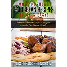 Most Popular Caribbean Recipes Quick & Easy!: Essential West Indian Food Recipes from the Caribbean Islands