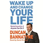 Wake Up and Change Your Life | Duncan Bannatyne