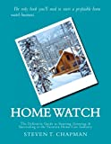 Home Watch: The Definitive Guide to Starting, Growing, & Succeeding in the Vacation Home Care Industry