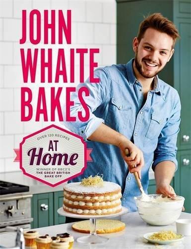 John Whaite Bakes at Home by John Whaite