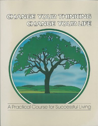[Change Your Thinking, Change Your Life: v. 5: A Practical Course For Successful Living] (By: Ernest Holmes) [published: December, 1984] (Change Your Thinking Change Your Life Ernest Holmes)