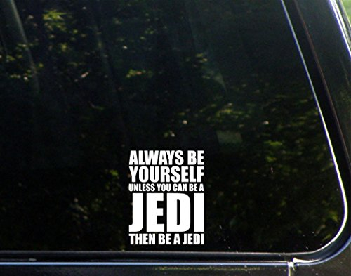 Always Be Yourself Unless You Can Be A Jedi Then Be A Jedi -