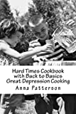 Hard Times Cookbook with Back to Basics Great Depression Cooking, Anna Patterson, 1478276363