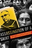Assassination of a Saint: The Plot to Murder Oscar Romero and the Quest to Bring His Killers to Justice