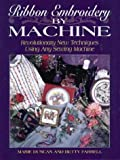img - for Ribbon Embroidery by Machine: Revolutionary New Techniques Using Any Sewing Machine by Marie Duncan (1996-10-03) book / textbook / text book