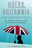Rules, Britannia: An Insider's Guide to Life in the United Kingdom