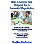 How a Lawyer Can Prepare for a Successful Negotiation: What You Need to Do Before a Negotiation Starts in Order to Get the Best Possible Outcome | Jim Anderson
