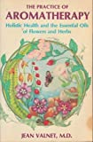 Practice of Aromatherapy: Holistic Health and the Essential Oils of Flowers and Herbs