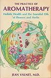 The Practice of Aromatherapy, Jean Valnet, 0892810262