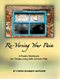 Re-Versing Your Pain, Cynthia Blomquist Gustavson, 0977773671