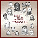 Meet Those Who Met the Master Audiobook by Wendell E. Mettey Narrated by Deb Thomas, Will Cate