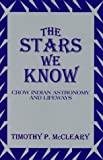 The Stars We Know : Crow Indian Astronomy and Lifeways, McCleary, Timothy P., 0881339245