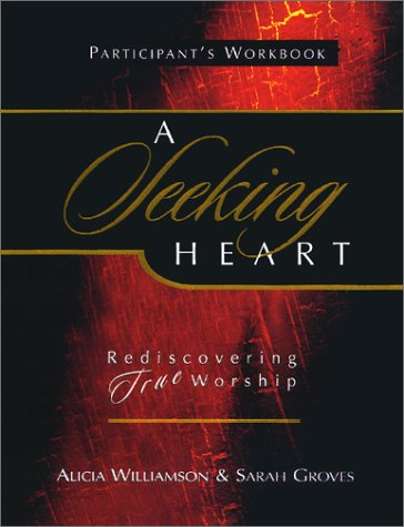 A Seeking Heart: Rediscovering True Worship : Study Guide