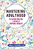 """Lara Fielding, """"Mastering Adulthood: Go Beyond Adulting to Become an Emotional Grown-Up"""" (New Harbinger Publications, 2019)"""