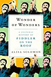 Wonder of Wonders: A Cultural History of Fiddler on the Roof by Solomon, Alisa (2013) Hardcover
