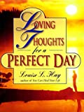 Loving Thoughts for a Perfect Day, Louise L. Hay, 156170069X