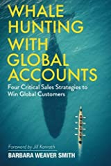 Whale Hunting With Global Accounts: Four Critical Sales Strategies to Win Global Customers Paperback